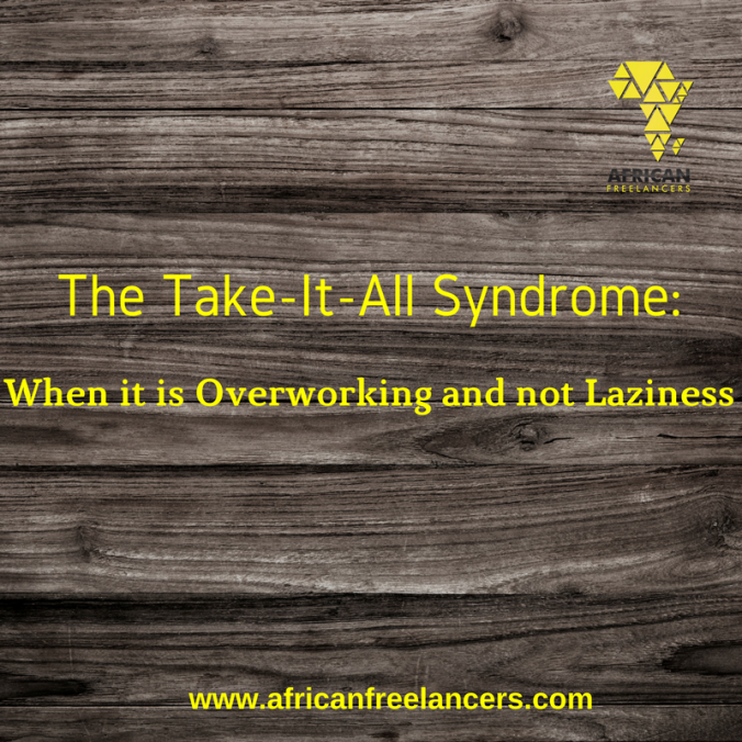 The Take-It-All Syndrome: When it is Overworking and not Laziness