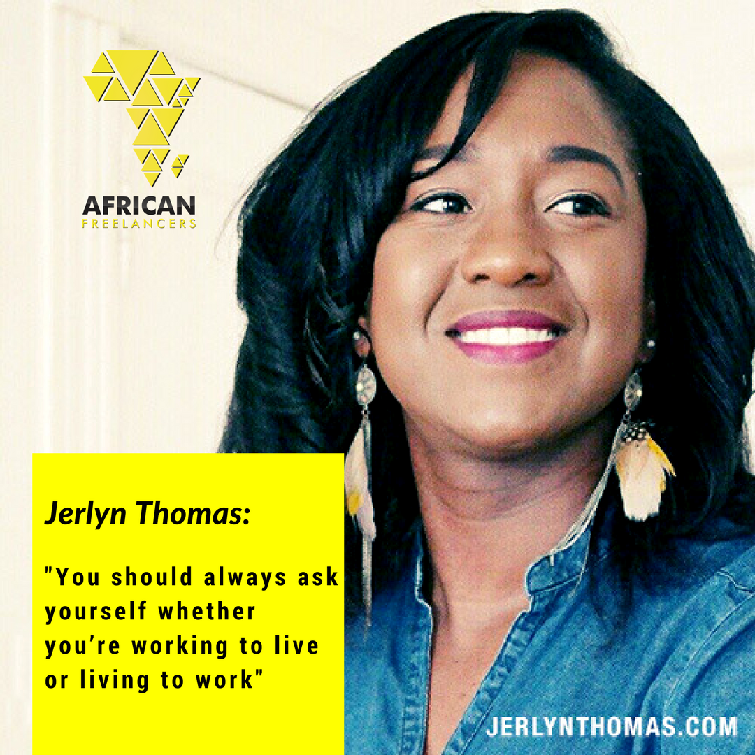 You should always ask yourself whether you're working to live or living to work - Jerlyn Thomas