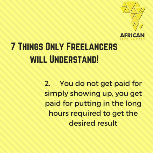 2.     You do not get paid for simply showing up, you get paid for putting in the long hours required to get the desired result