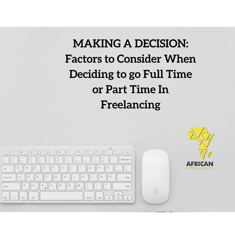 MAKING A DECISION- Factors to Consider When Deciding to go Full Time or Part Time In Freelancing
