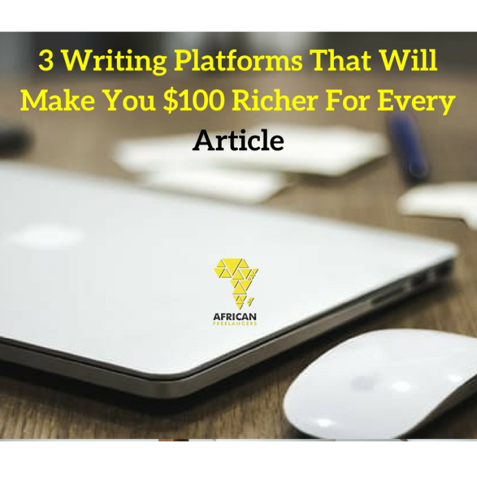 3 Writing Platforms That Will Make You $100 Richer For Every Article