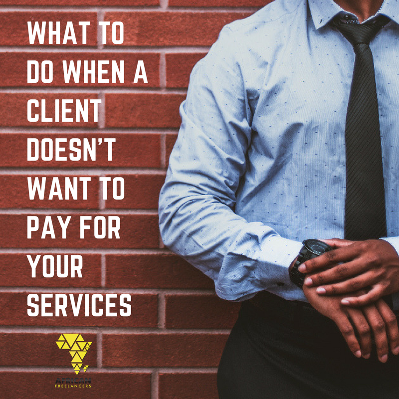 WHAT TO DO WHEN A CLIENT DOESN'T WANT TO PAY FOR YOUR SERVICES